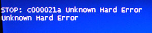 BSOD(Blue Screen of Death),STOP: c000021a unknown Hard Error